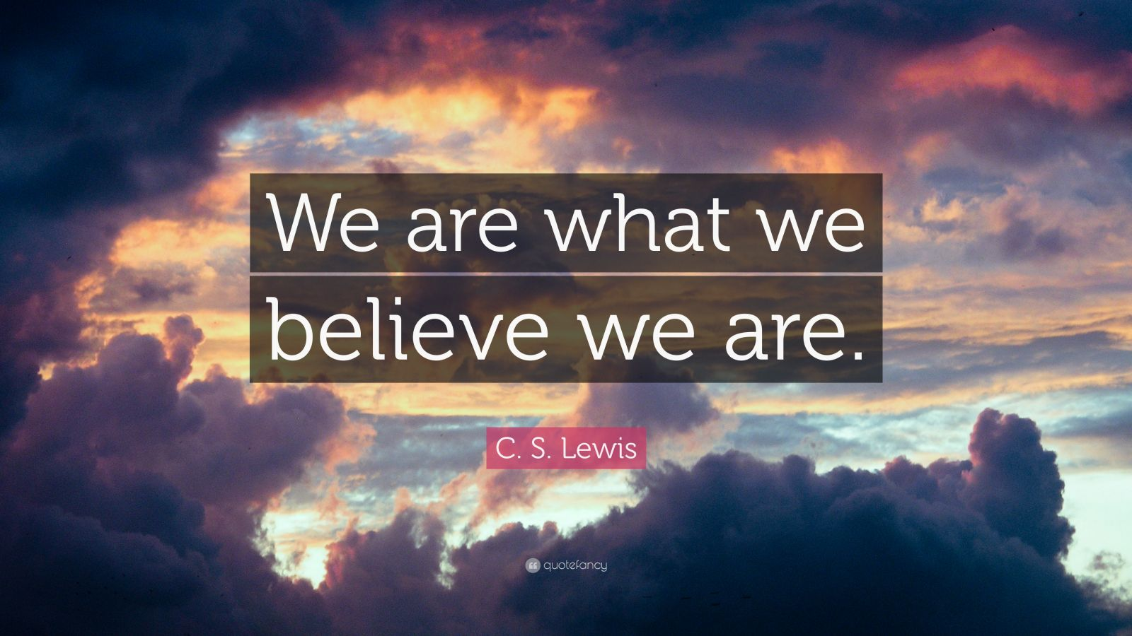 Reading Quotes Wallpaper C S Lewis Quote We Are What We Believe We Are 21