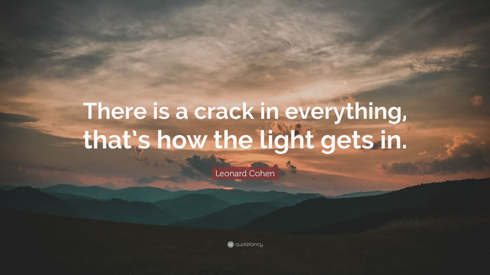 Leonard Cohen Quote There is a crack in everything that