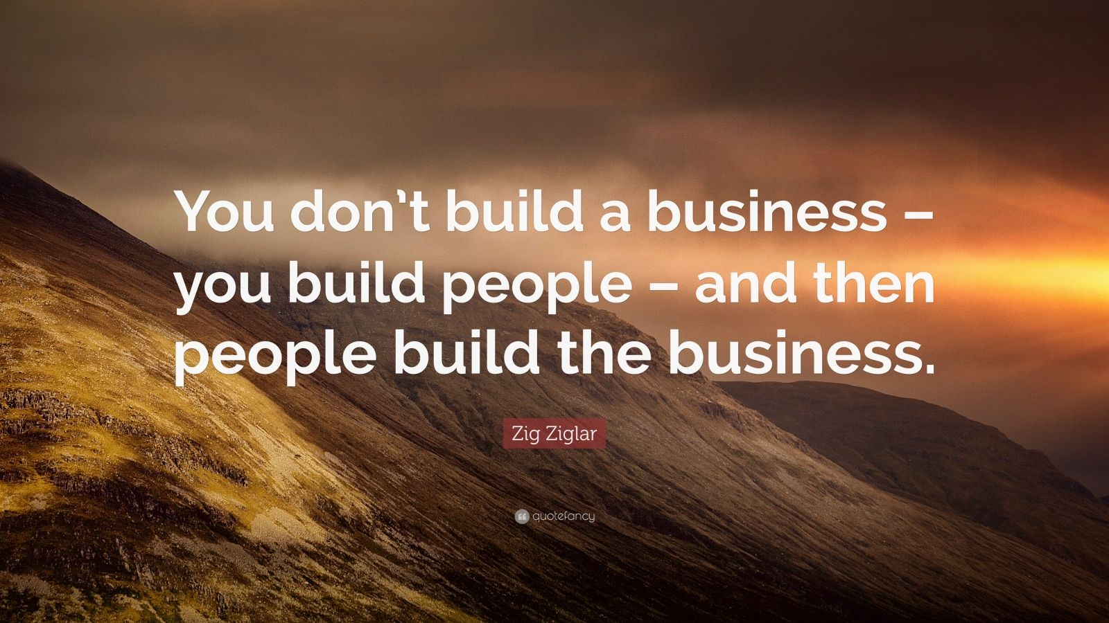 Zig Ziglar Quote You Don T Build A Business You Build