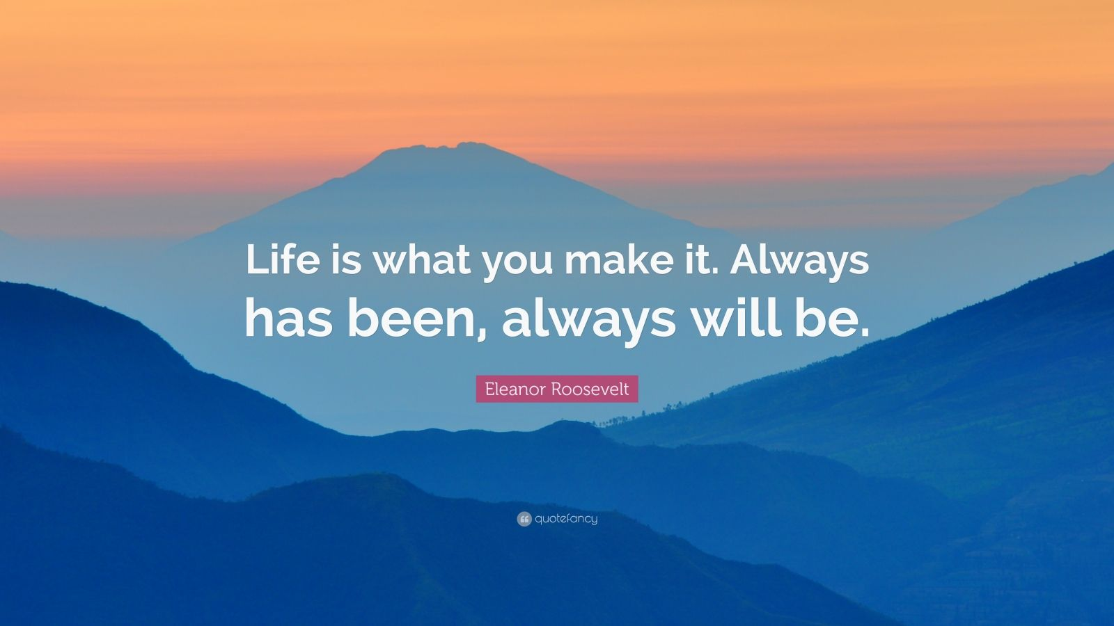 Change Quote Wallpaper Eleanor Roosevelt Quote Life Is What You Make It Always