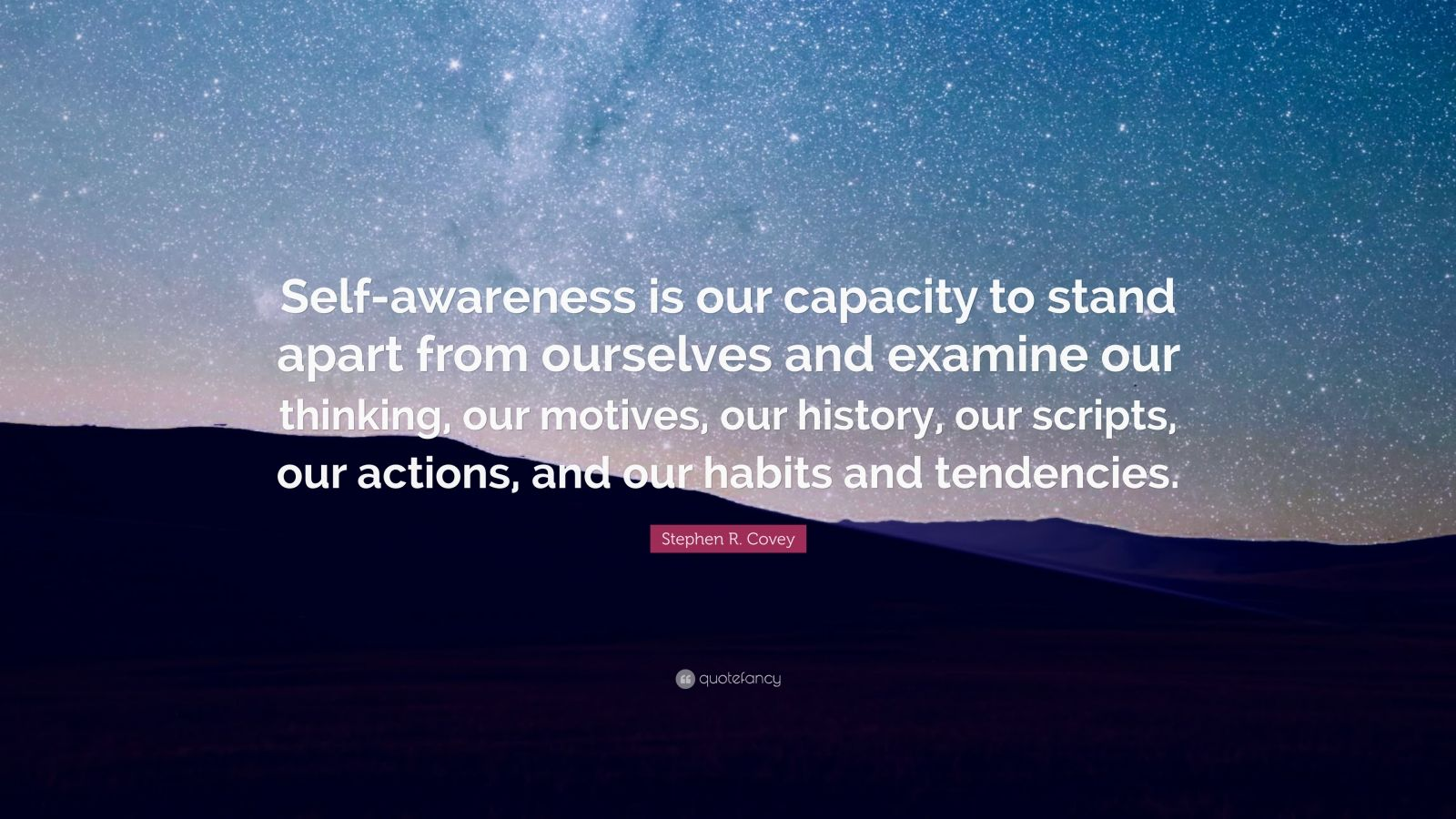 Stephen R Covey Quote Self Awareness Is Our Capacity To