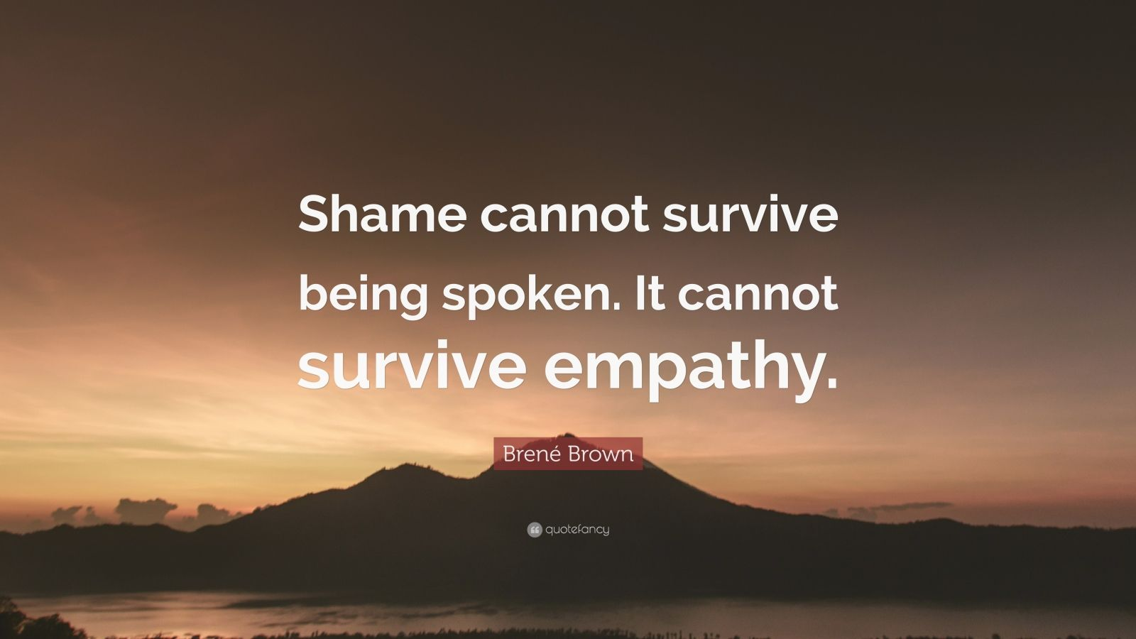 Brene Brown Quote Shame Cannot Survive Being Spoken It