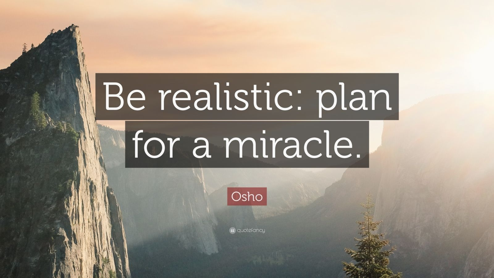 Osho Quote Be realistic plan for a miracle 28 wallpapers  Quotefancy