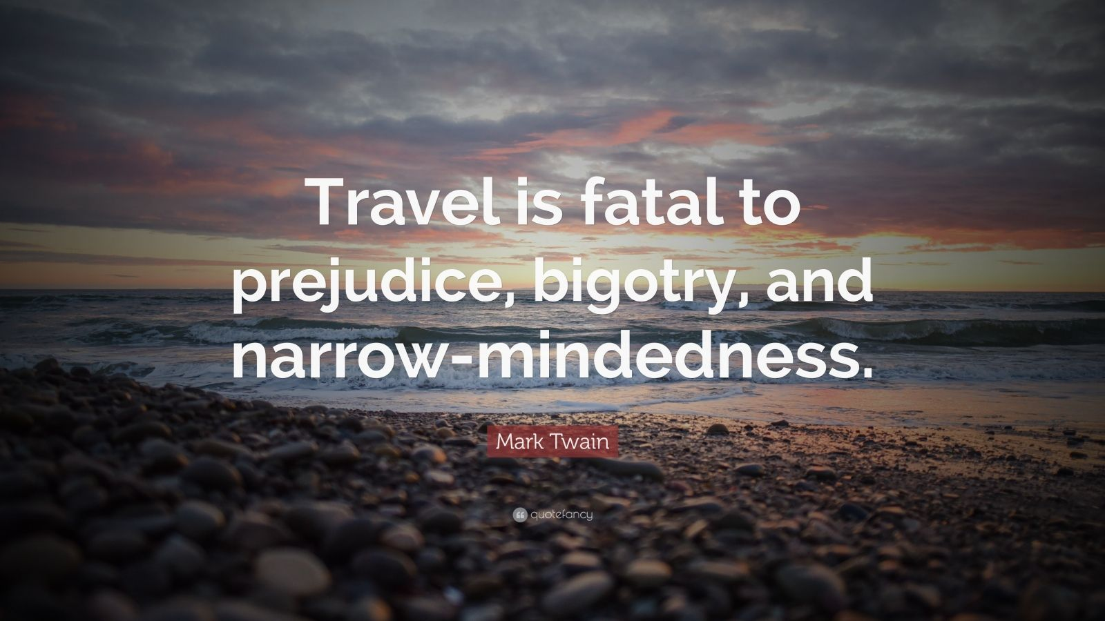 Mother Quote Wallpaper Mark Twain Quote Travel Is Fatal To Prejudice Bigotry