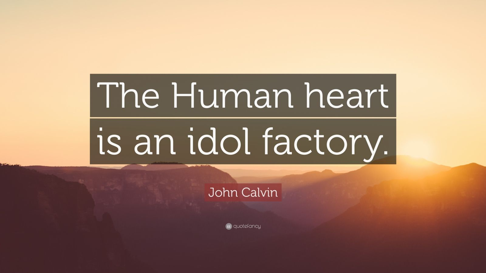 Wallpaper Quotes About Time John Calvin Quote The Human Heart Is An Idol Factory