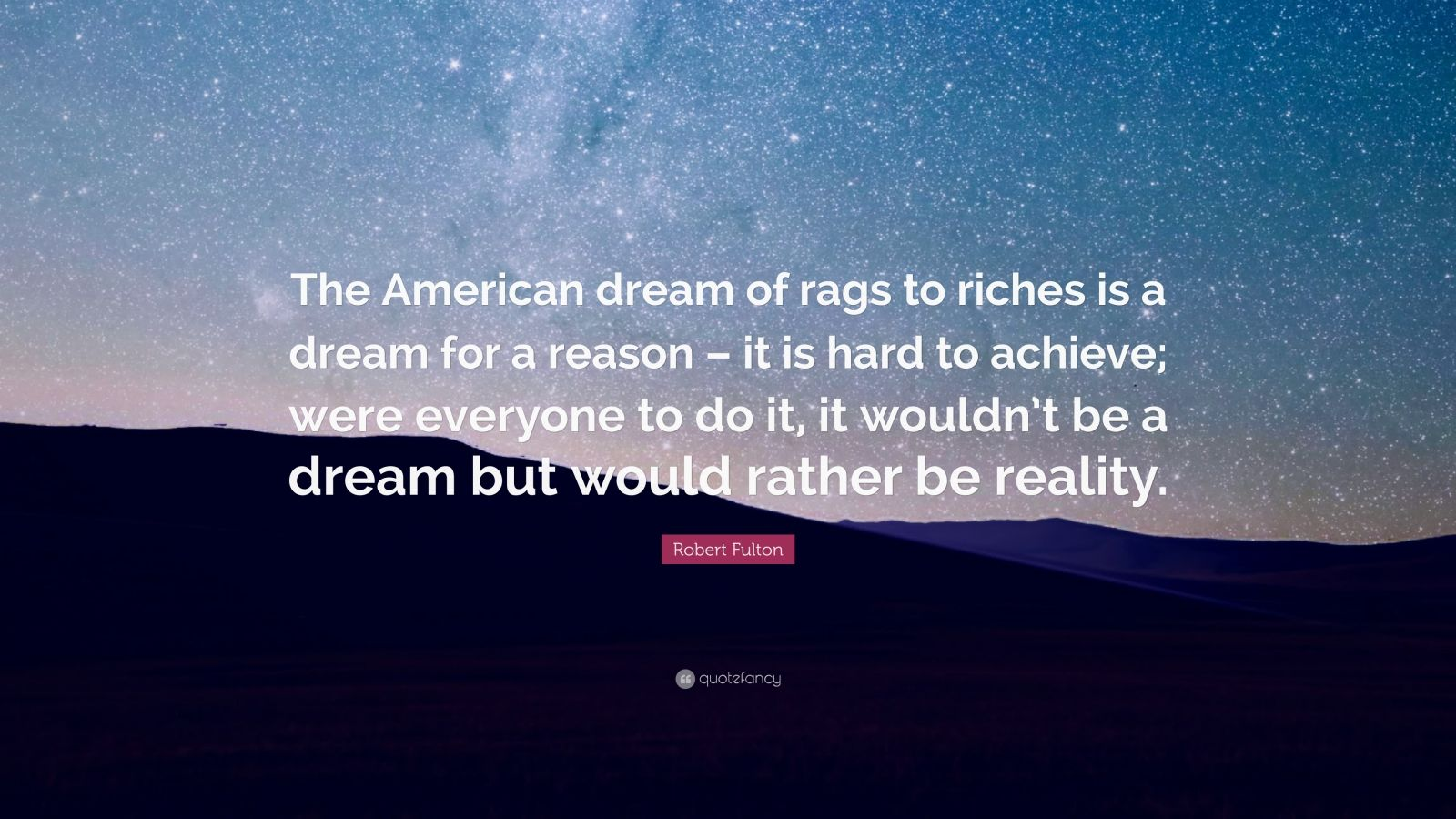 Achieve Quotes Wallpaper Robert Fulton Quote The American Dream Of Rags To Riches