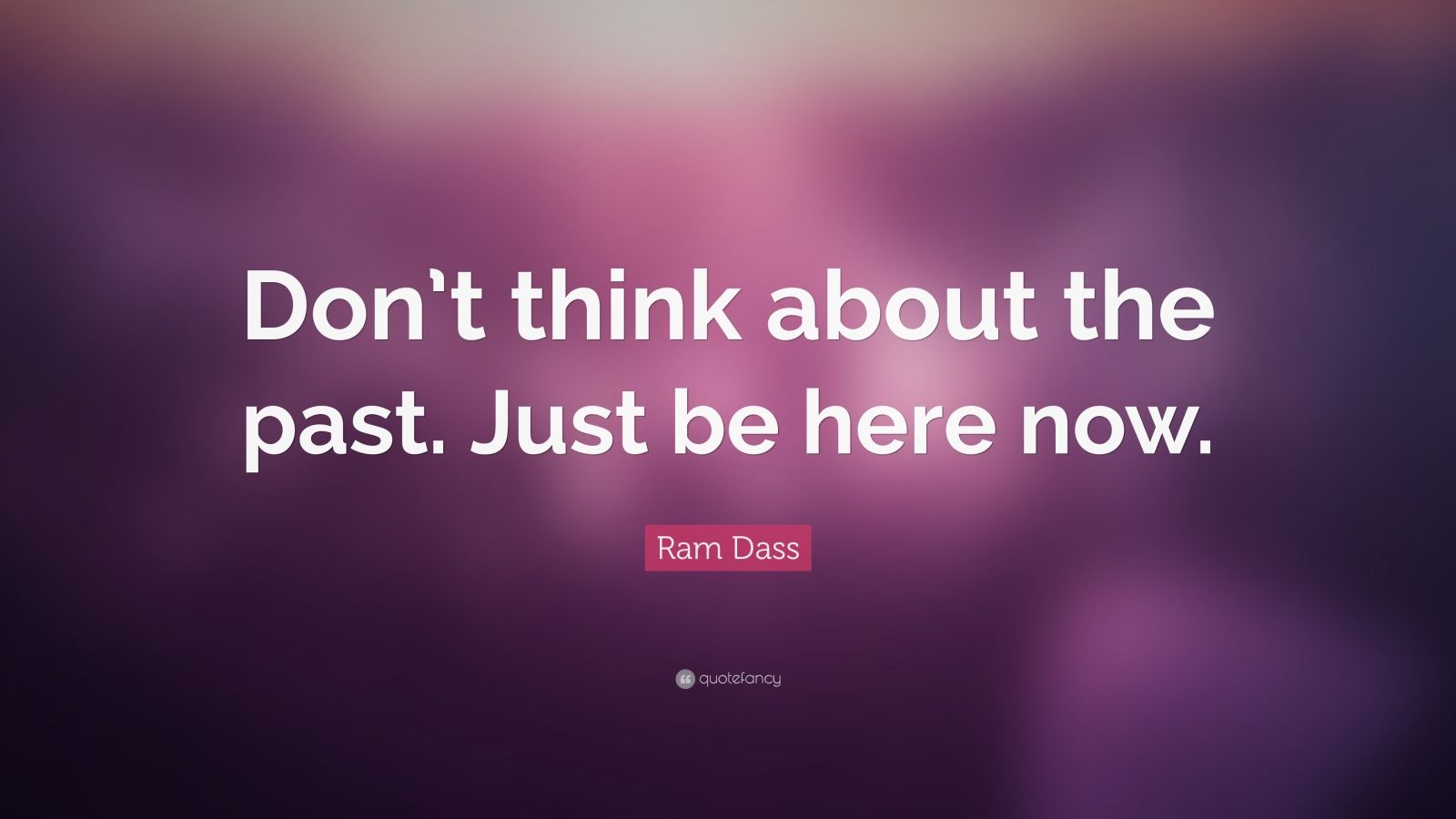 Wallpaper Of Yoga Quote Ram Dass Quote Don T Think About The Past Just Be Here