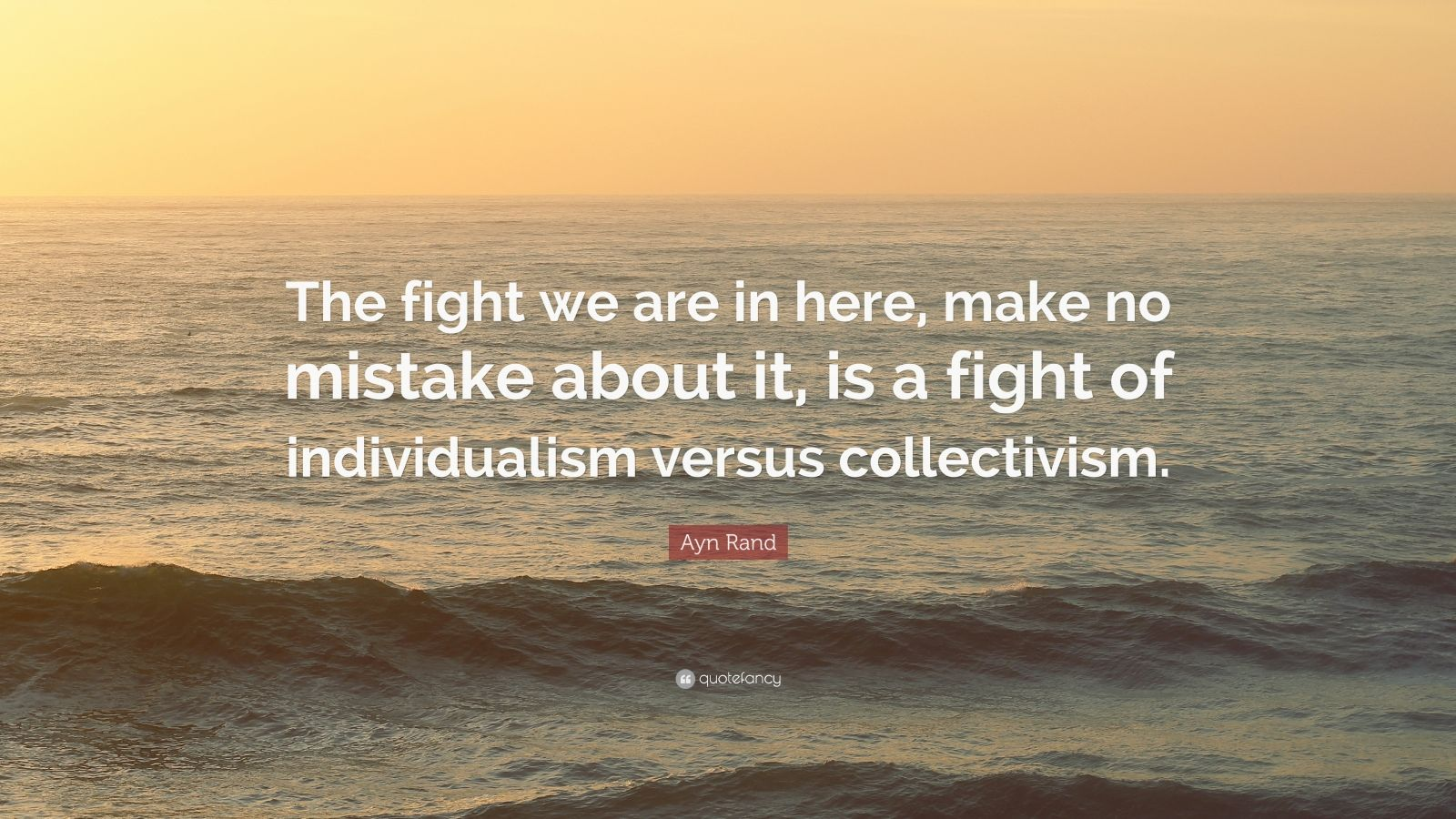 Ayn Rand Quote The Fight We Are In Here Make No Mistake