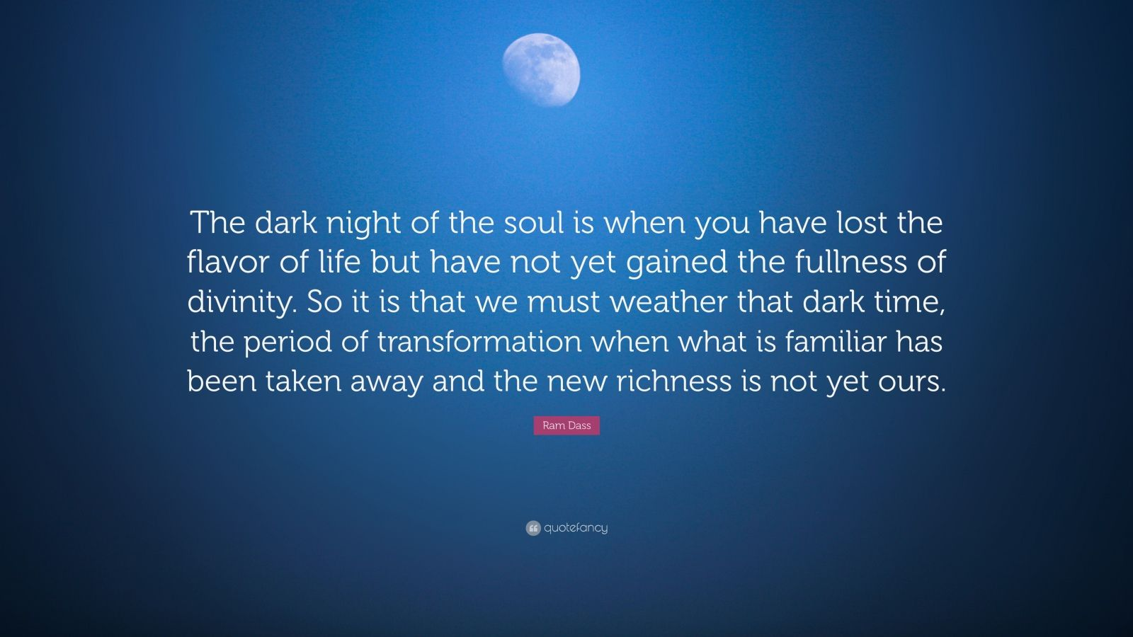 Zen Quote Wallpaper Ram Dass Quote The Dark Night Of The Soul Is When You