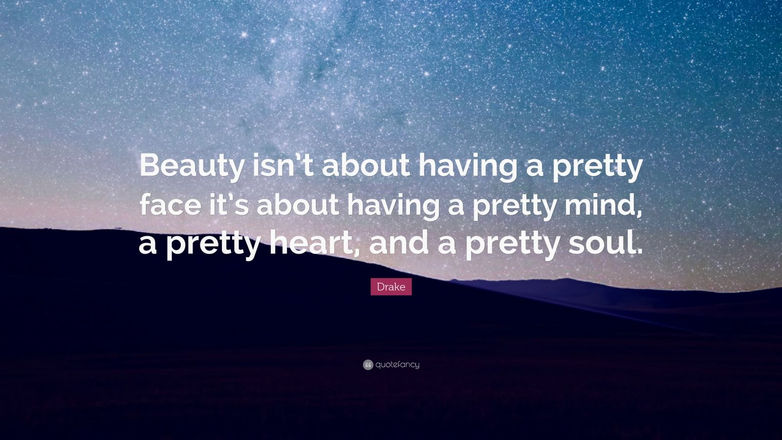 Drake Wallpaper Quotes Drake Quote Beauty Isn T About Having A Pretty Face It S