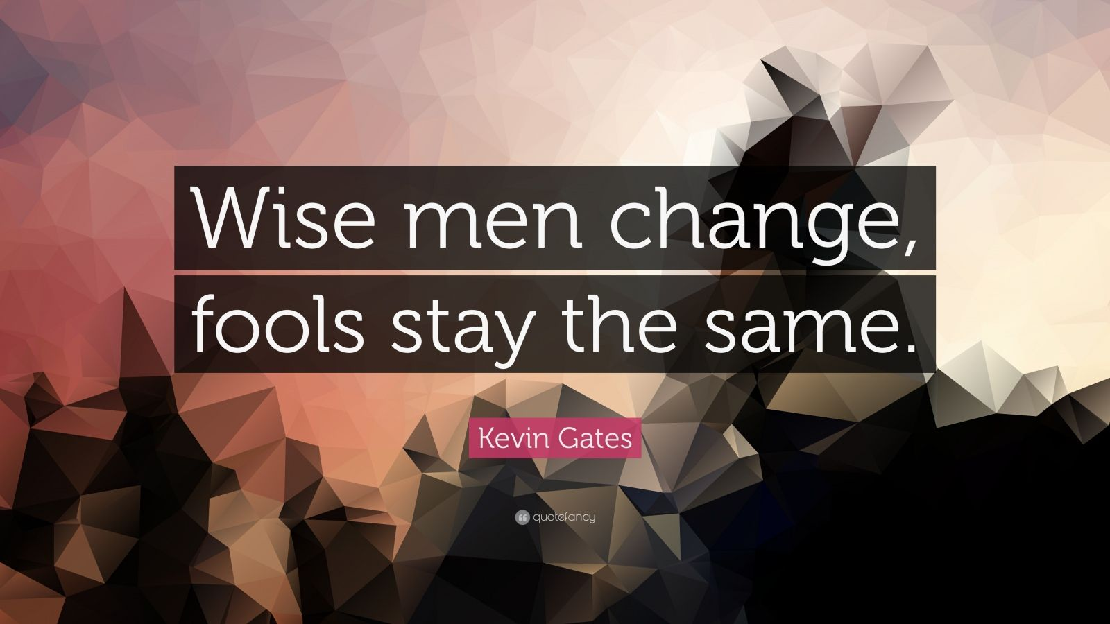 Steve Jobs Motivational Quotes Wallpaper Kevin Gates Quote Wise Men Change Fools Stay The Same