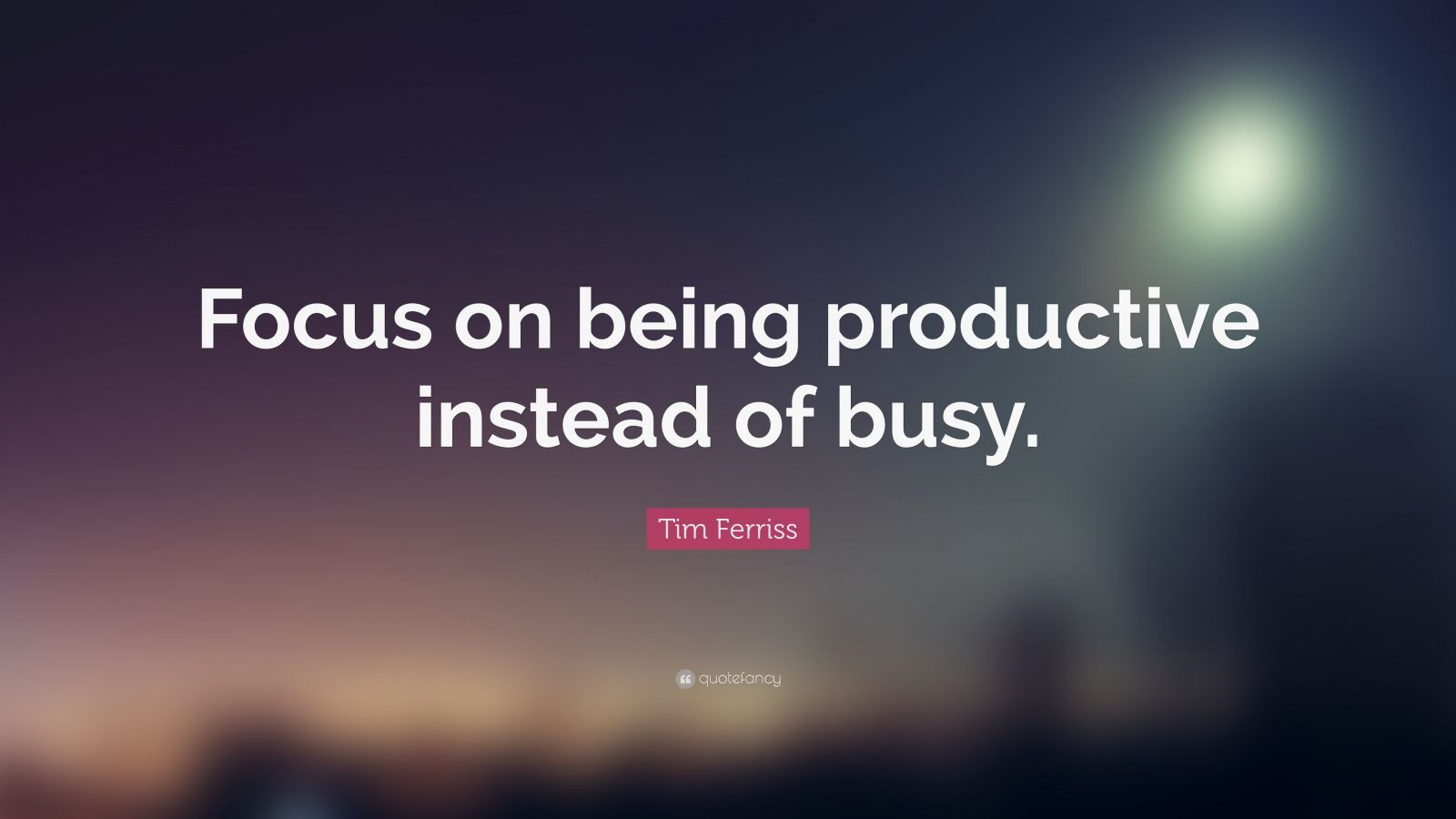 Busy Wallpaper With Quotes Tim Ferriss Quote Focus On Being Productive Instead Of