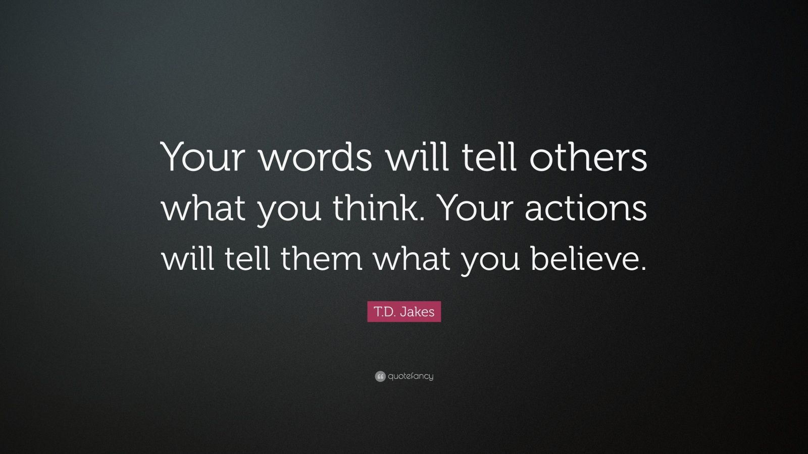 William Shakespeare Love Quotes Wallpaper T D Jakes Quote Your Words Will Tell Others What You
