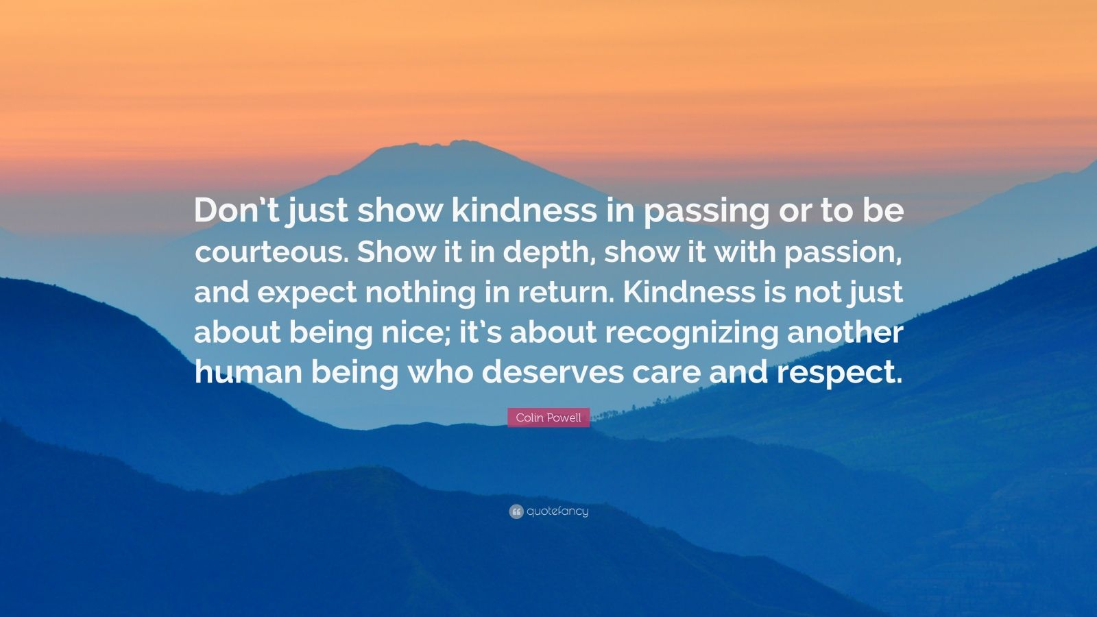 I Dont Care Quotes Wallpapers Colin Powell Quote Don T Just Show Kindness In Passing