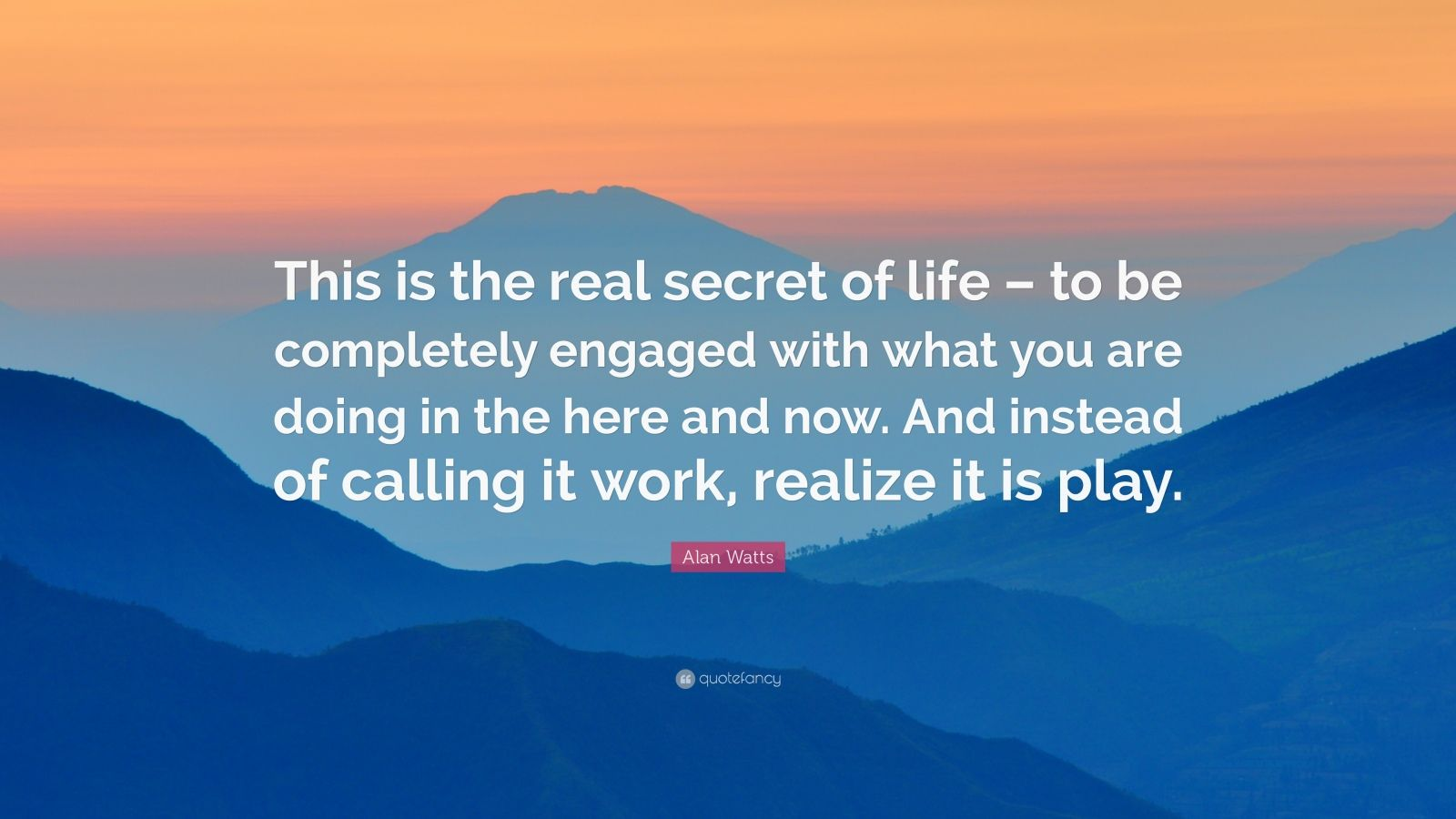 Motivational Life Quotes Wallpapers Alan Watts Quote This Is The Real Secret Of Life To Be