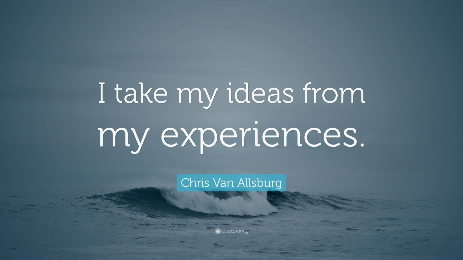 Chris Van Allsburg Quote I Take My Ideas From My