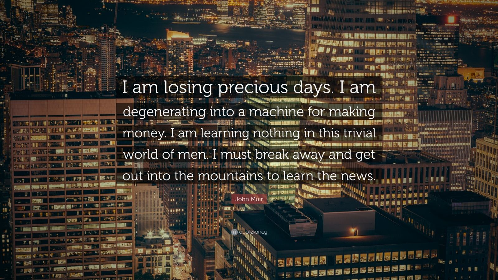 Zen Quote Wallpaper John Muir Quote I Am Losing Precious Days I Am