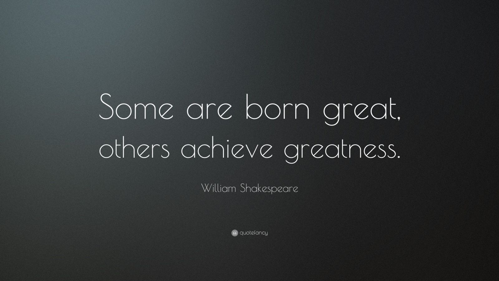 Achieve Quotes Wallpaper William Shakespeare Quote Some Are Born Great Others