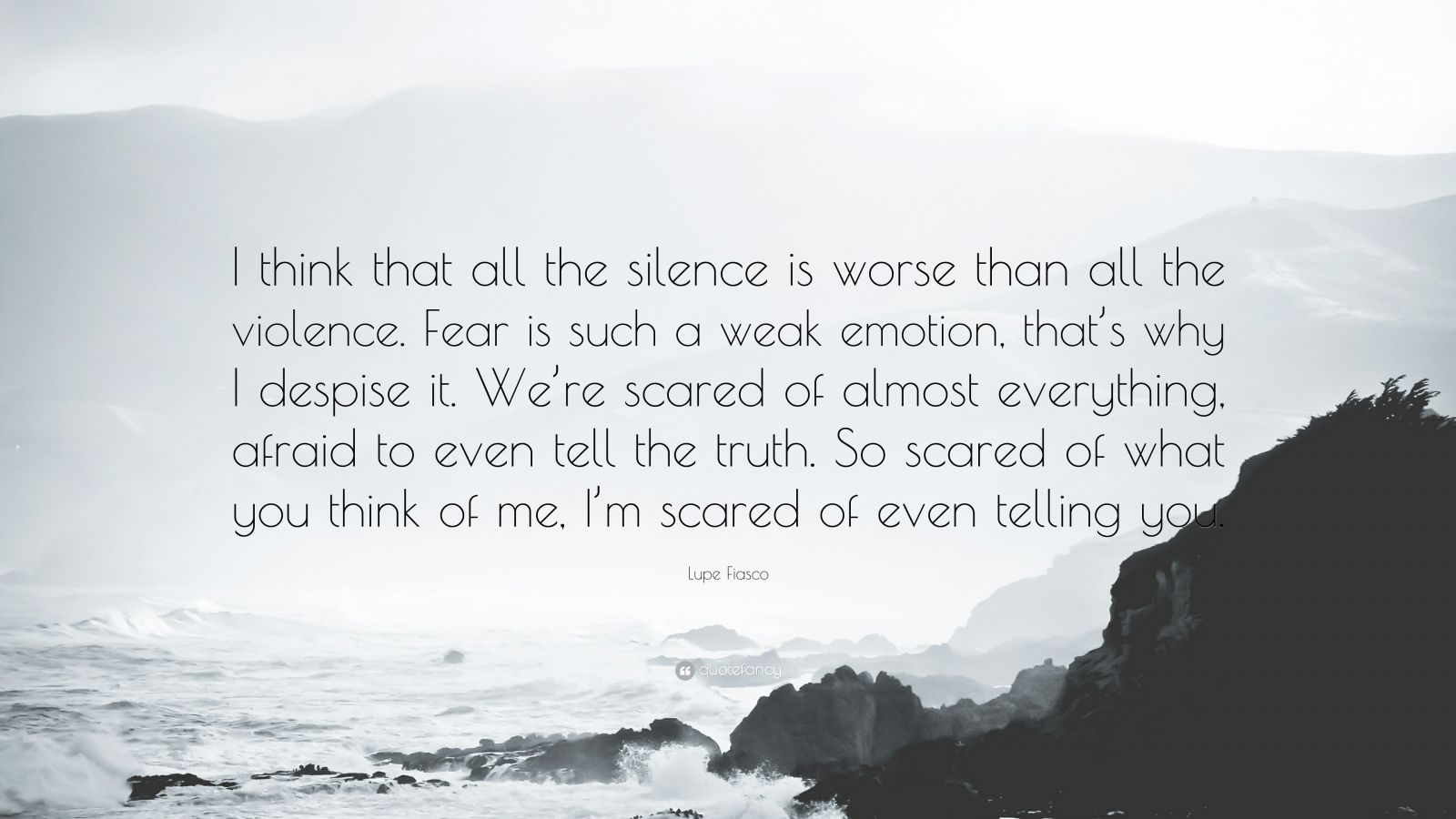 """Lupe Fiasco Quote: """"I think that all the silence is worse than all the violence. Fear is such a weak emotion. that's why I despise it. We're ..."""