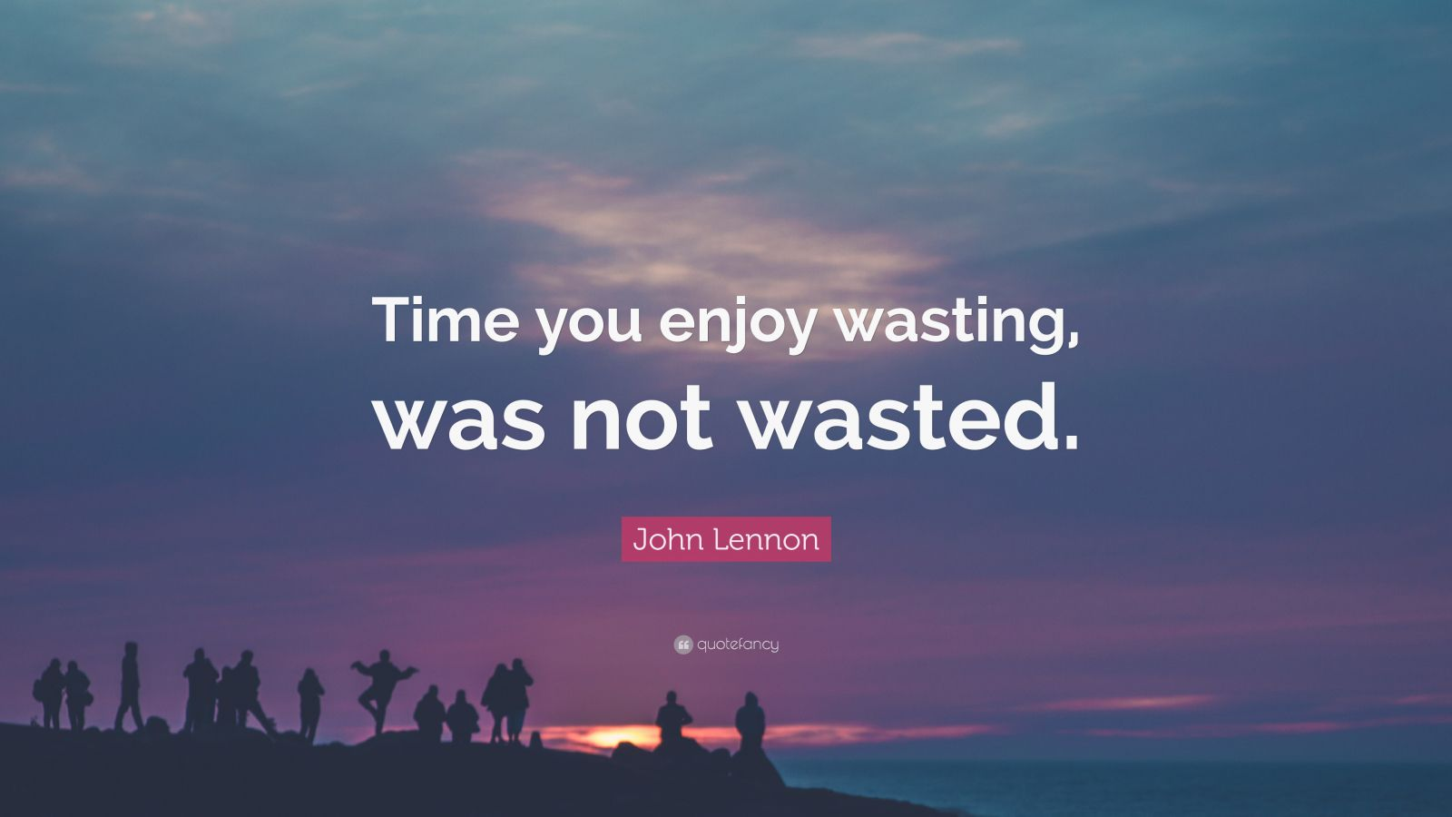 Nietzsche Quotes Wallpaper John Lennon Quote Time You Enjoy Wasting Was Not Wasted