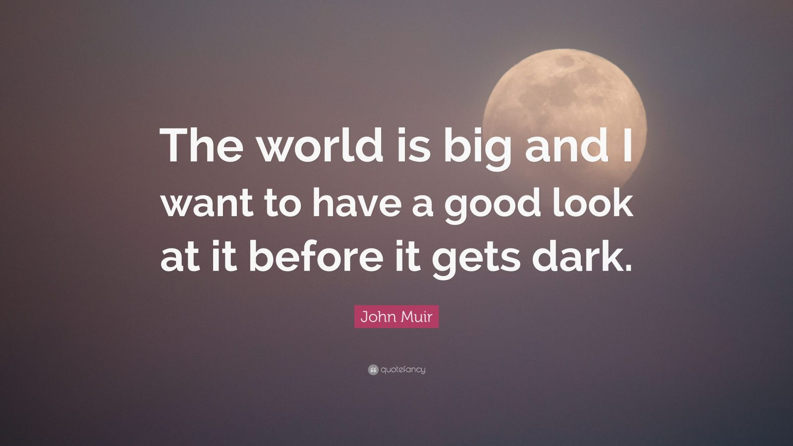 John Muir Quotes Wallpaper John Muir Quote The World Is Big And I Want To Have A