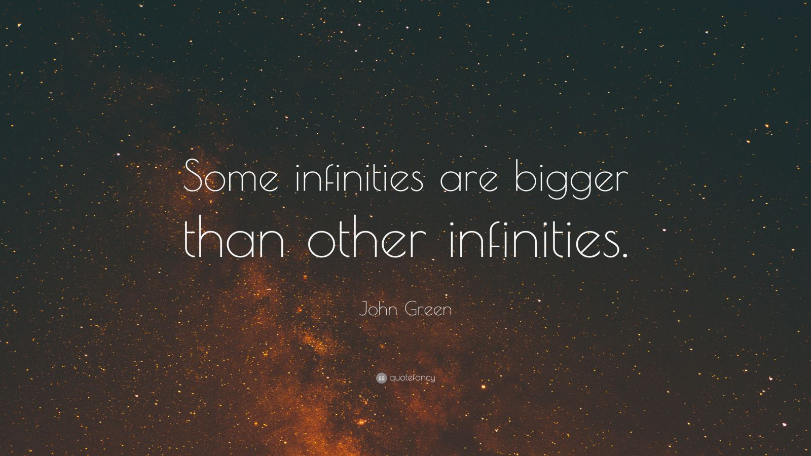 Life Success Quotes Hd Wallpapers John Green Quote Some Infinities Are Bigger Than Other