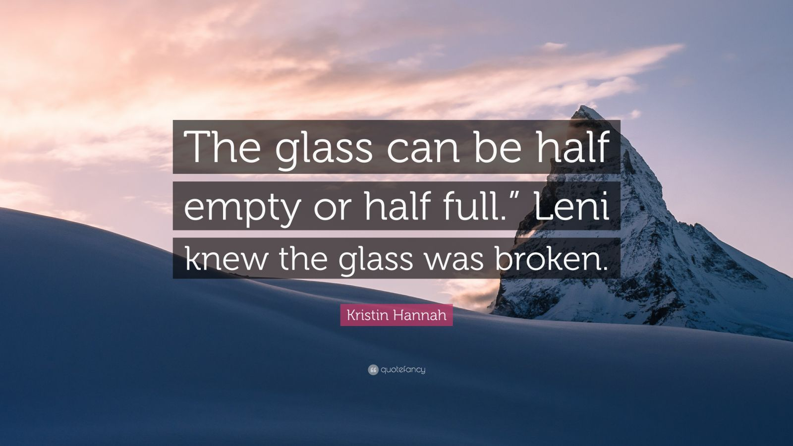 Kristin Hannah Quote The Glass Can Be Half Empty Or Half