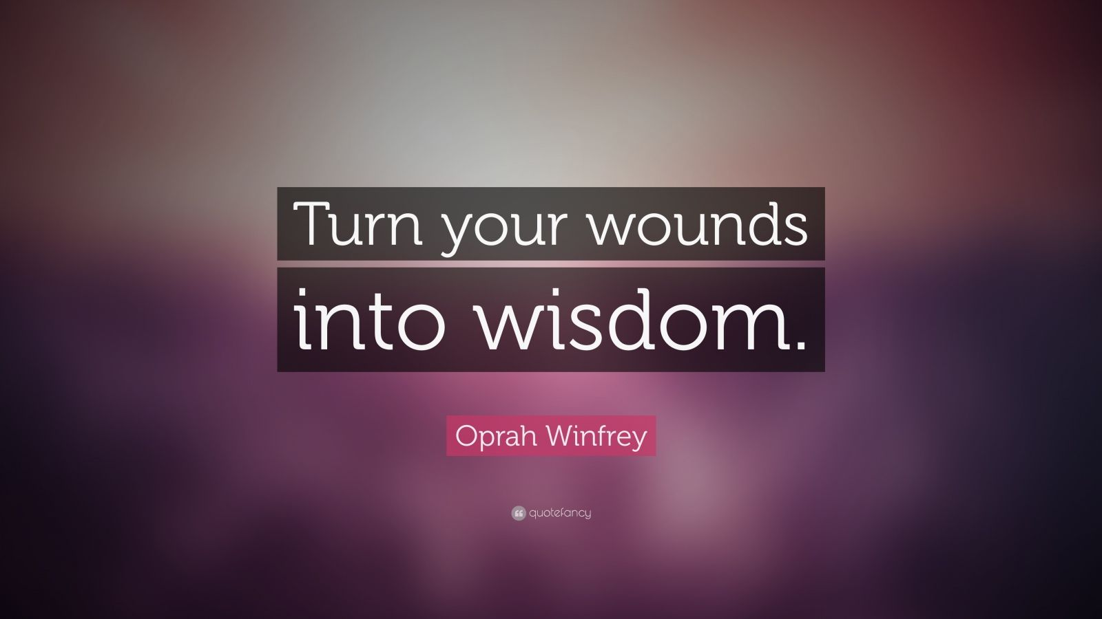 Mother Love Wallpapers With Quotes Oprah Winfrey Quote Turn Your Wounds Into Wisdom 20
