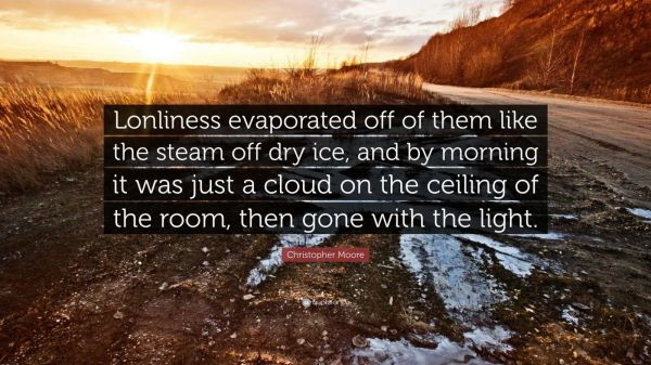 Christopher Moore Quote Lonliness Evaporated Of