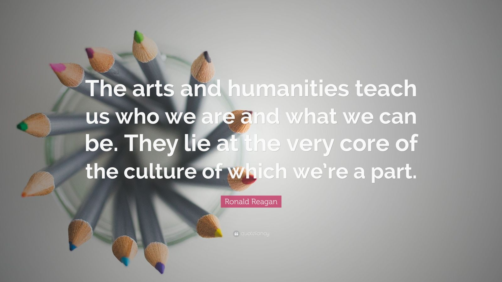 Future Quotes Wallpaper Ronald Reagan Quote The Arts And Humanities Teach Us Who