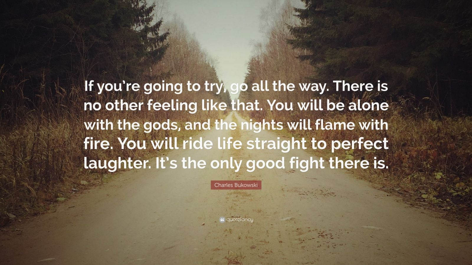 Charles Bukowski Quote If You Re Going To Try Go All The Way There Is No Other Feeling Like