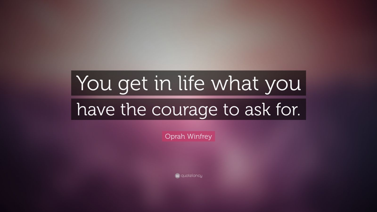 Dalai Lama Wallpaper Quotes Oprah Winfrey Quote You Get In Life What You Have The