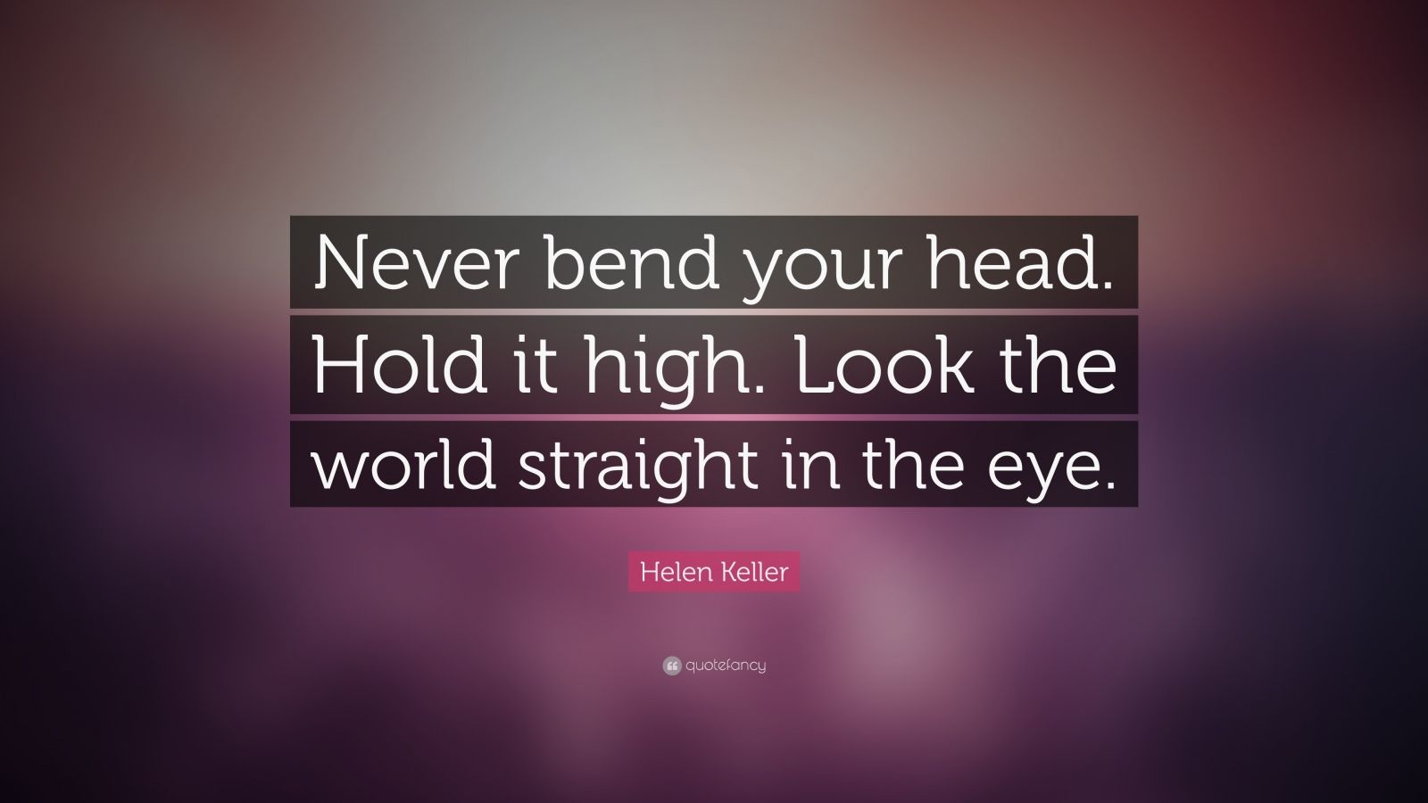 Osho Hd Wallpaper Helen Keller Quote Never Bend Your Head Hold It High