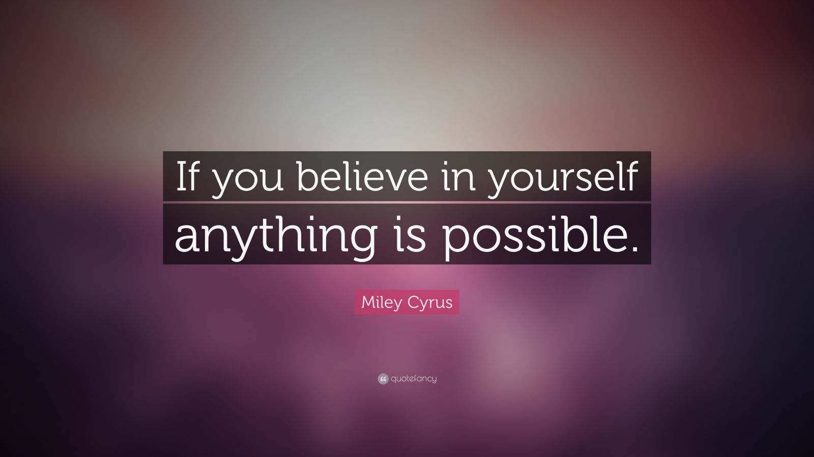 Miley Cyrus Quote If You Believe In Yourself Anything Is