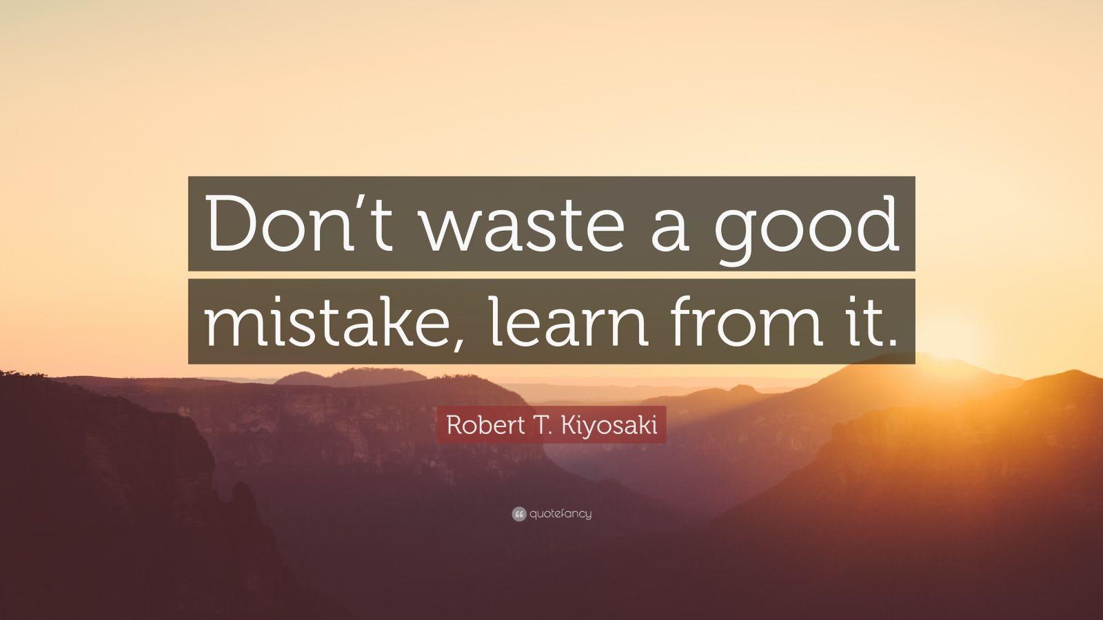 Steve Jobs Motivational Quotes Wallpaper Robert T Kiyosaki Quote Don T Waste A Good Mistake