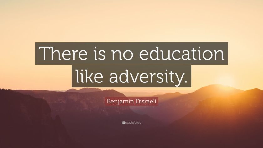 "Benjamin Disraeli Quote: ""There is no education like adversity."""
