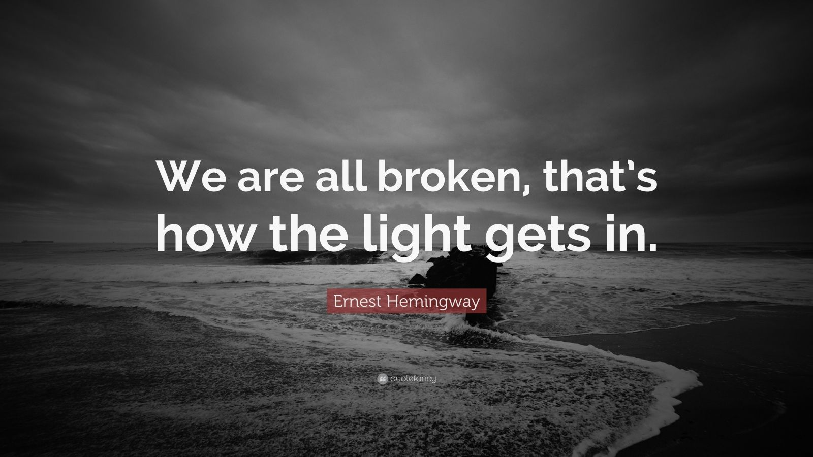 Inspiring Relationship Quotes Wallpaper Ernest Hemingway Quote We Are All Broken That S How The