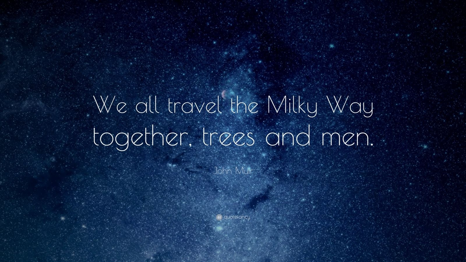 John Muir Quotes Wallpaper John Muir Quote We All Travel The Milky Way Together