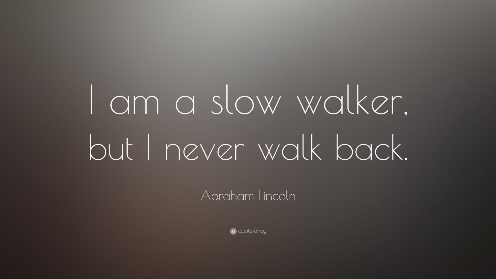 I Am Sorry Wallpapers With Quotes Abraham Lincoln Quote I Am A Slow Walker But I Never