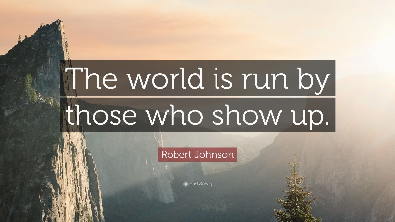 Steve Jobs Motivational Quotes Wallpaper Robert Johnson Quote The World Is Run By Those Who Show