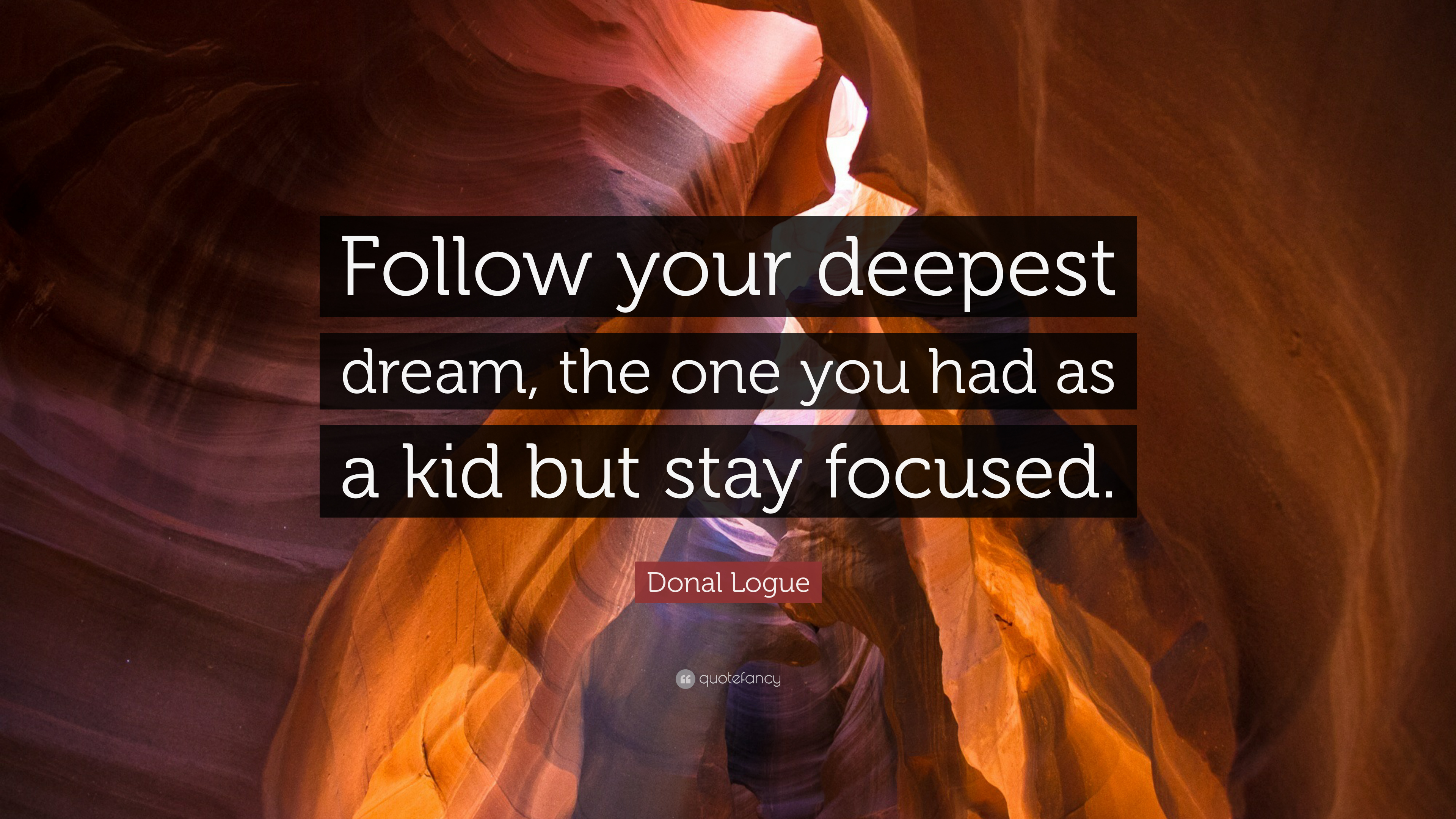 Donal Logue Quote Follow Your Deepest Dream The One You