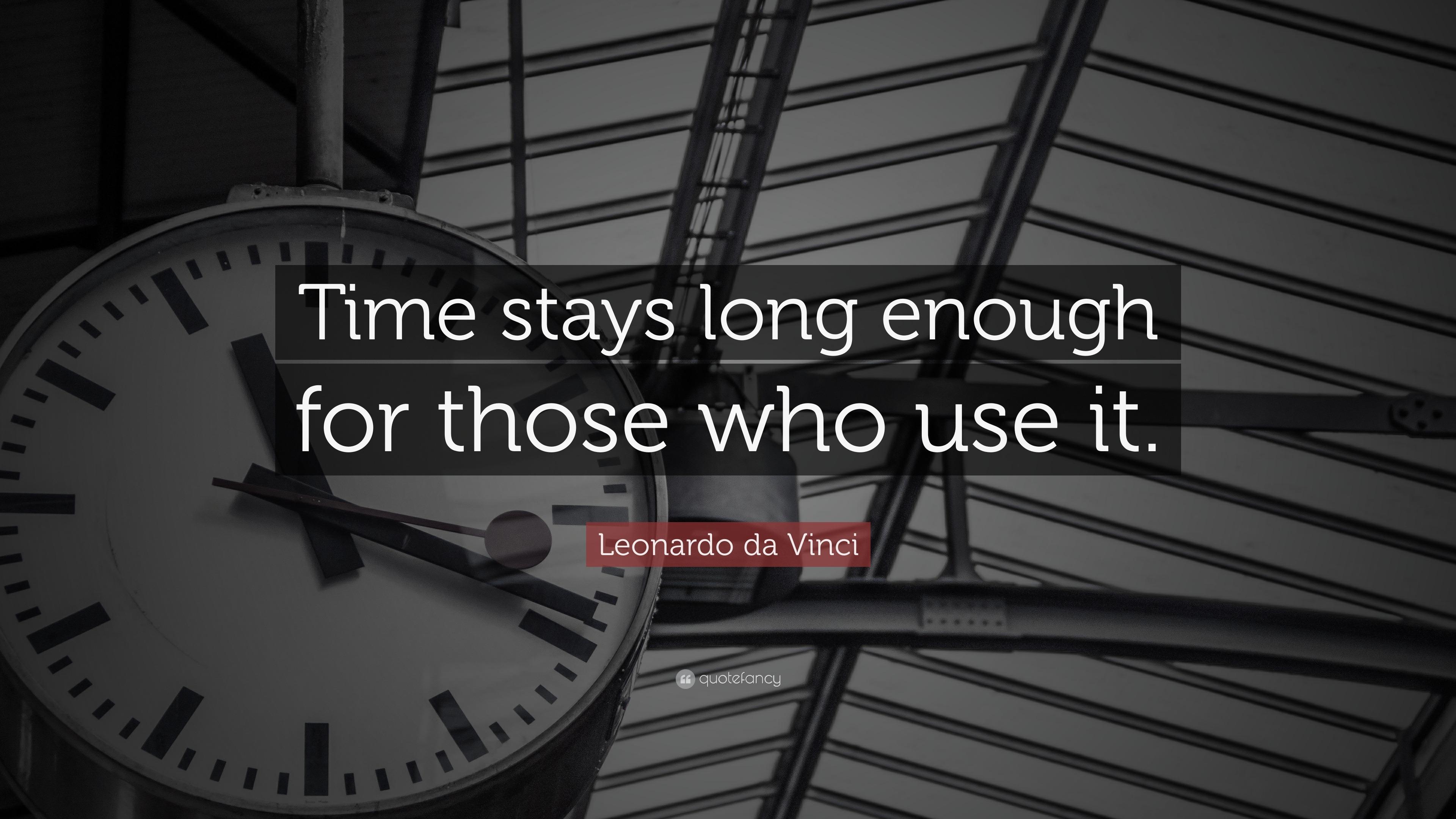 Vincent Van Gogh Quotes Wallpaper Leonardo Da Vinci Quote Time Stays Long Enough For Those