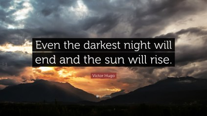 Image result for even the darkest night will end and the sun will rise
