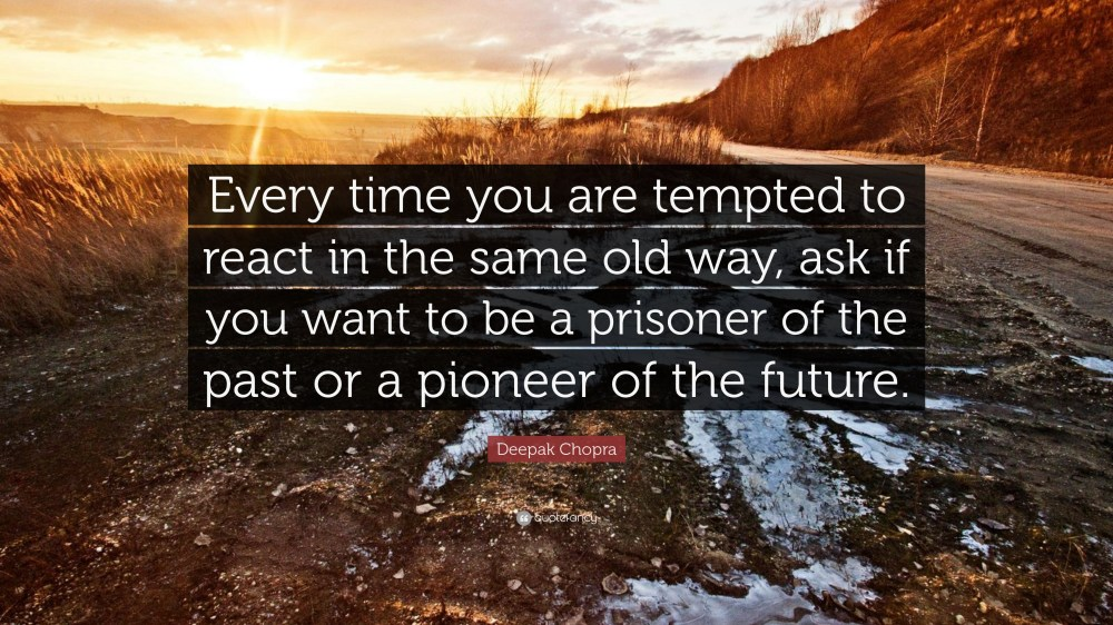 medium resolution of deepak chopra quote every time you are tempted to react in the same old