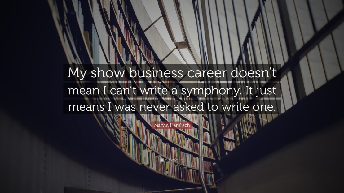 Marvin Hamlisch Quote My Show Business Career Doesn T Mean I Can