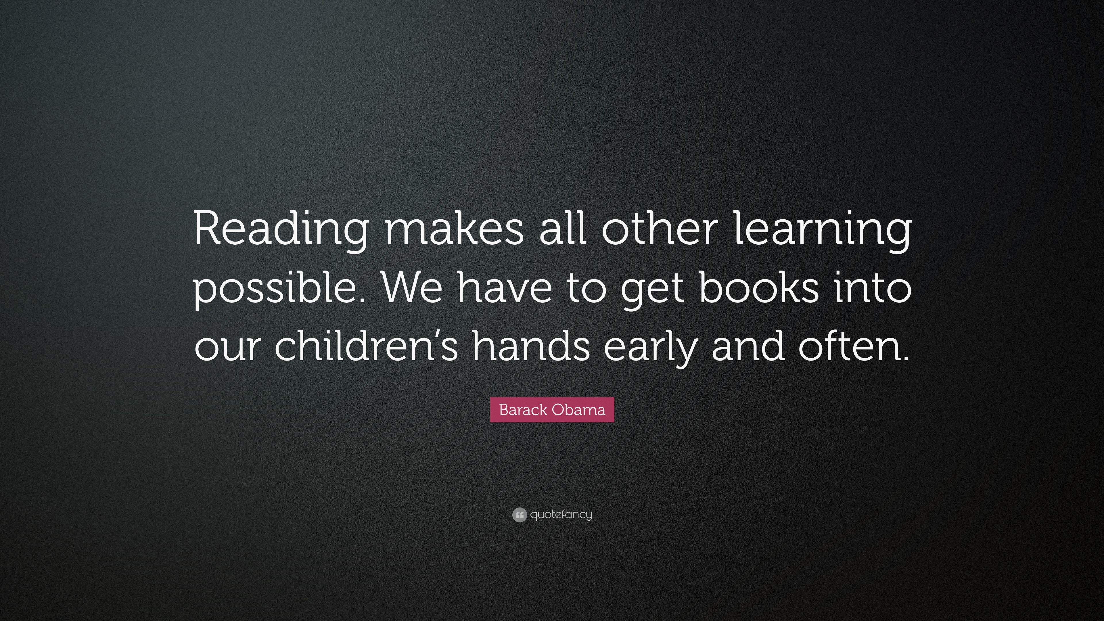 Barack Obama Quote Reading Makes All Other Learning Possible We Have To Get Books Into Our