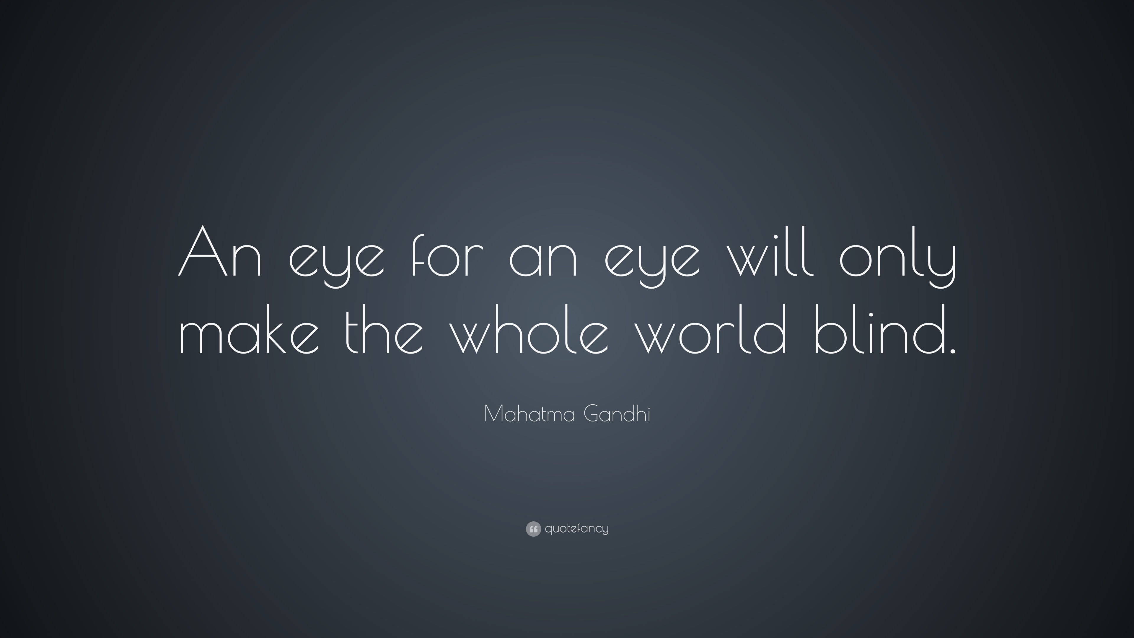 Gandhi Wallpapers With Quotes Mahatma Gandhi Quote An Eye For An Eye Will Only Make