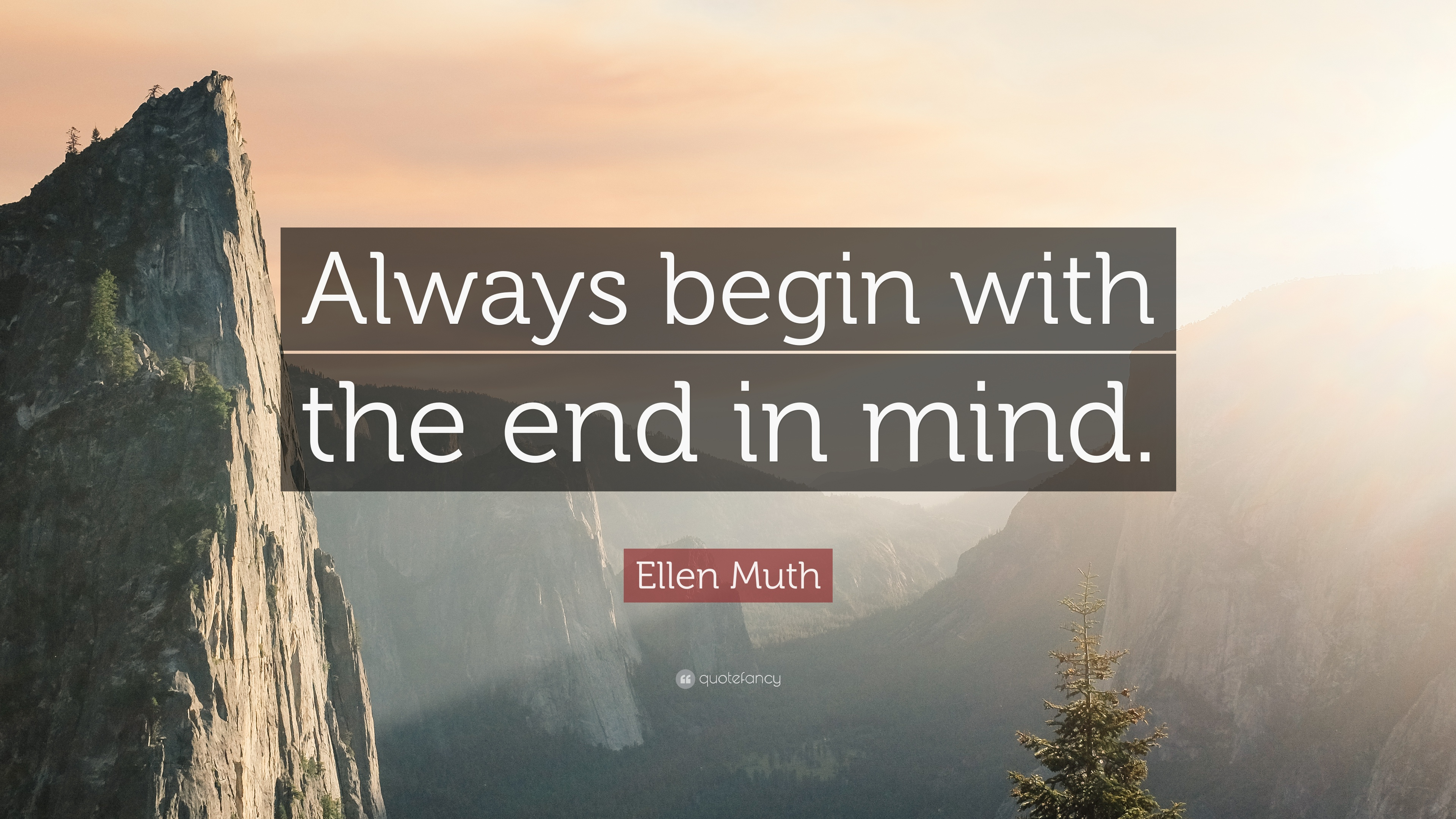 Ellen Muth Quote Always Begin With The End In Mind 12