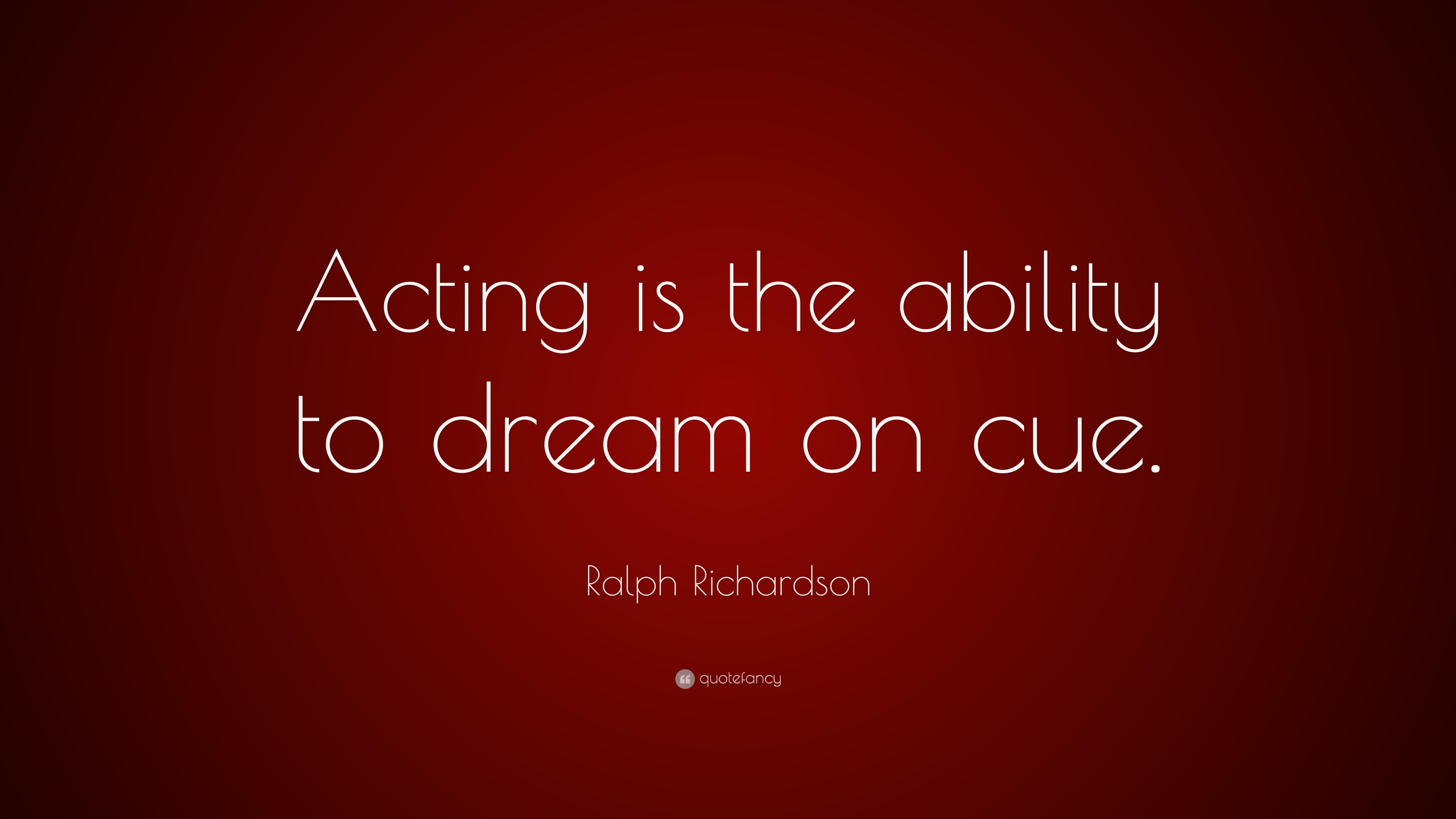Steve Jobs Motivational Quotes Wallpaper Ralph Richardson Quote Acting Is The Ability To Dream On