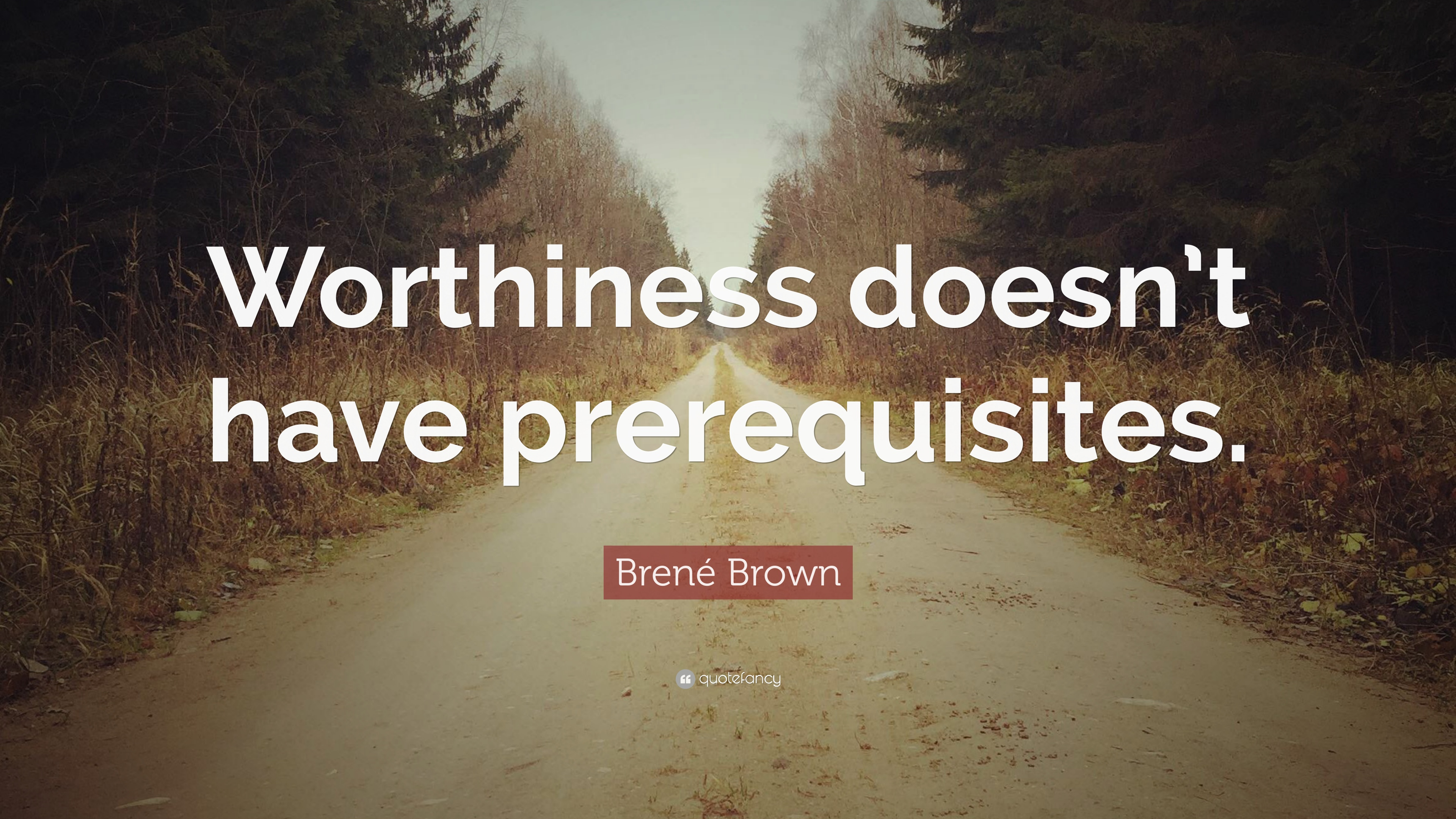 Brene Brown Quote Worthiness Doesn T Have Prerequisites 12 Wallpapers